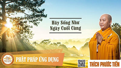 hay-song-nhu-ngay-cuoi-cung-thay-thich-phuoc-tien
